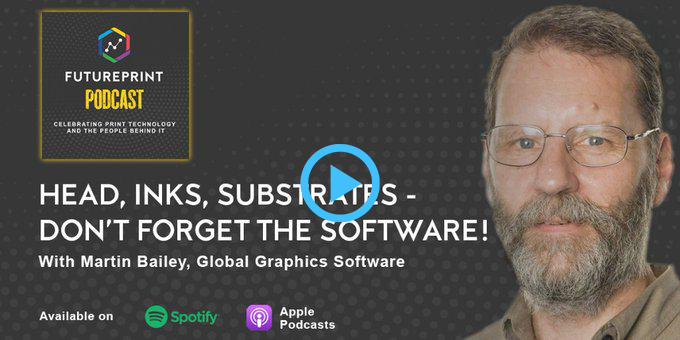 Head, ink and substrates, don't forget the software. A FuturePrint podcast with Martin Bailey